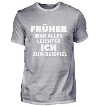 FRÜHER WAR ALLES LEICHTER ICH ZUM BSP