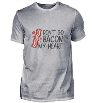 Don't bacon my heard. Fun food shirt. Meat. Pork.
