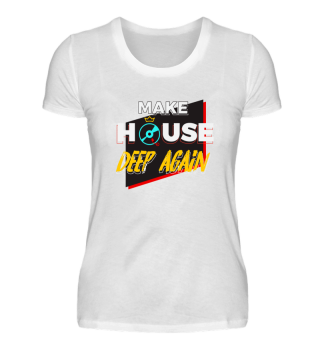 Make House deep again/ DJ Festival Shirt