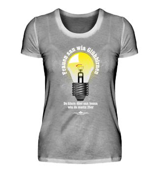 Frauen san wia Glühbirnen ...