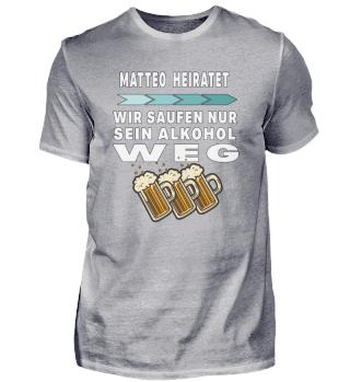 Matteo heiratet saufen Alkohol weg