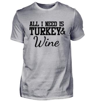 ALL I NEED IS TURKEY & WINE funny Ernte