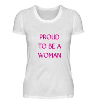Proud to be a Woman - Weltfrauentag