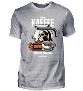 Ohne Kaffee bist koa Mensch.
