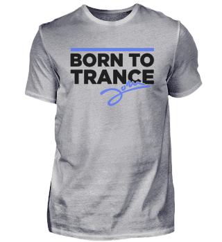 Born to Trance - Shirt Male