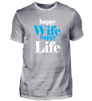 Happy wife happy life.