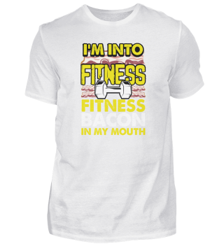 I'm Into Fitness Fitness Bacon In My Mouth