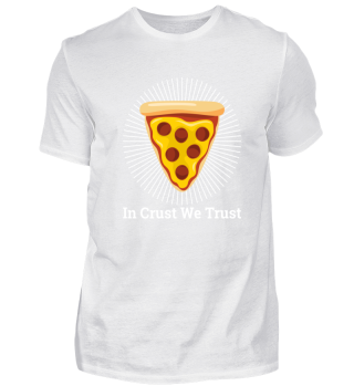 Pizza - In Crust We Trust