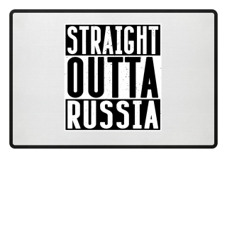 STRAIGHT OUTTA RUSSIA - Funny Cool Gift