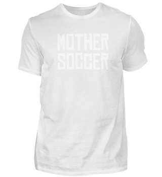 Mother Soccer - Fußball - Shirt - lustig