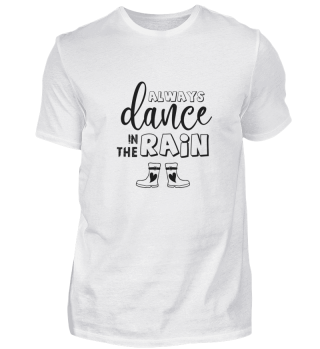 ALWAYS DANCE IN THE RAIN