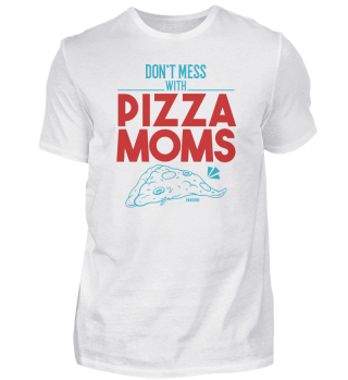 Don't Mess With Pizza Moms