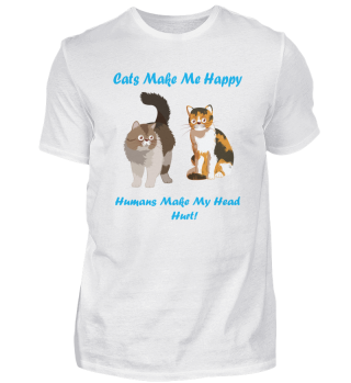 Cats Make Me Happy Humans Make My Head H