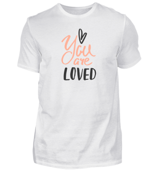 You Are LOVED - Herz Shirt Valentinstag