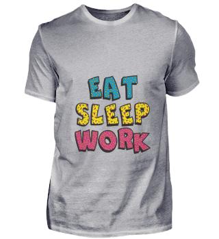 EAT SLEEP WORK