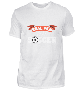 Real men play soccer