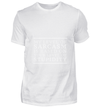 My Level Of Sarcasm Is Based On Your Level Of Stupidity! Fashion Style Statement