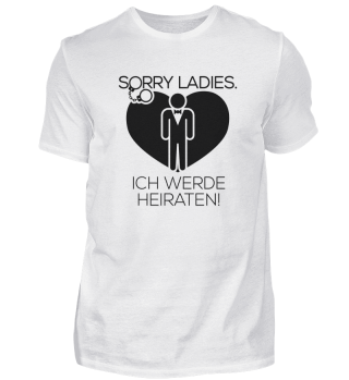 Sorry Ladies Ich werde heiraten!