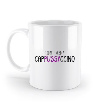 Today I Need A Cappussyccino