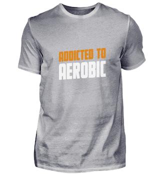 Addicted To Aerobic Aerobik Gift