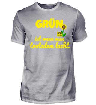 Grün ist wenn man trotdem lacht - Shirt