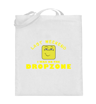 LAST WEEKEND I WAS ON THE DROPZONE
