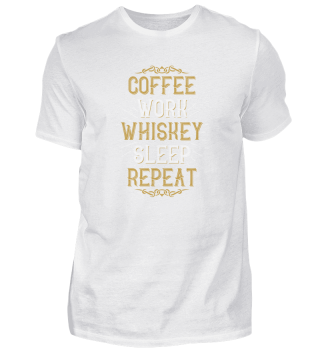 Coffee Work Whiskey Sleep Repeat Drinker