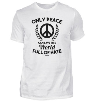 Only Peace Can Save This World Of Hate