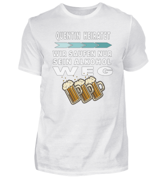 Quentin heiratet saufen Alkohol weg