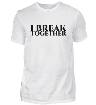 I break together
