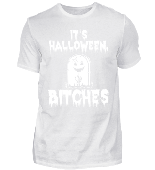 It's Halloween, Bitches Shirt