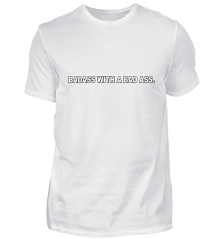 Badass with a Bad Ass Spruch Streetwear