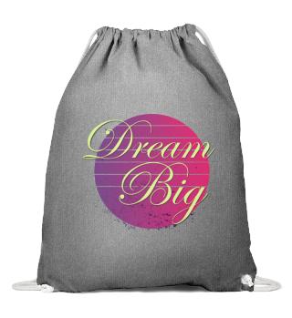 dream big - glaub an Dich