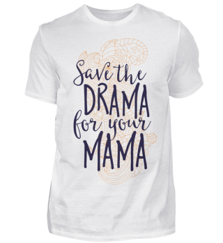Save the drama for your Mama spruch