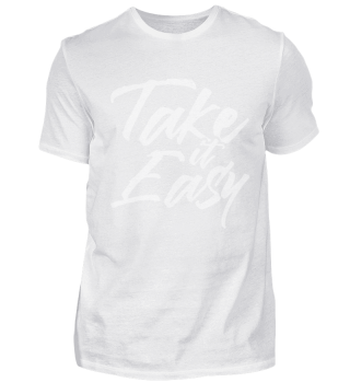 Take It Easy - Motivational Shirt