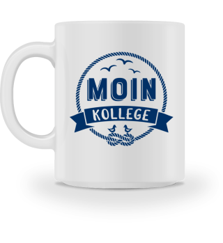 Moin Kollege - Kaffeetasse für's Büro