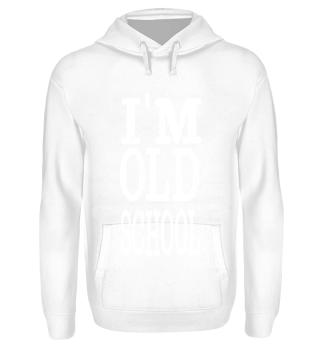 I'M OLDSCHOOL