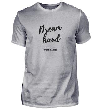 Dream hard Spruch T-Shirt Herren