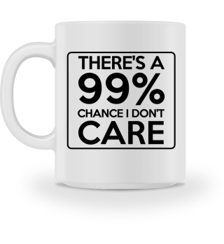 There's a 99% chance I don't care Cup