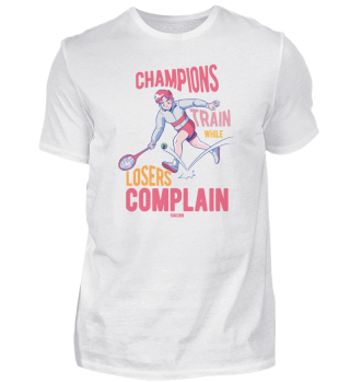 Champions Train While Losers Complain
