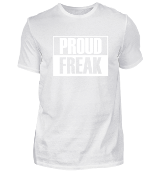 proud freak statement spruch
