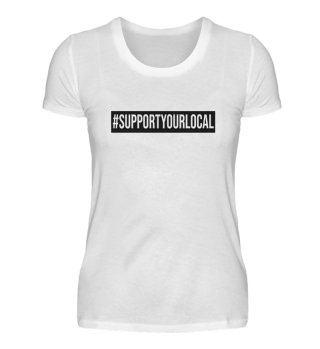 SUPPORT YOUR LOCAL Shirt GIRL - BLACK