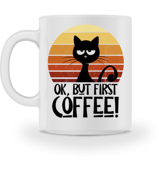Ok But First Coffee Katze Kaffee Tasse
