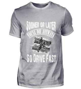 Sooner or later die drive fast