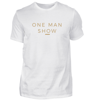 One man show - Be proud hot man!