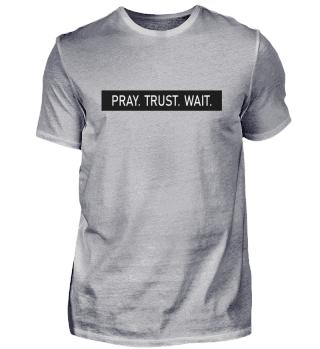 PRAY. TRUST. WAIT.