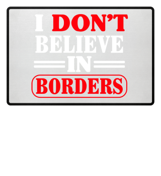 I Dont Believe In Borders Fußmatte