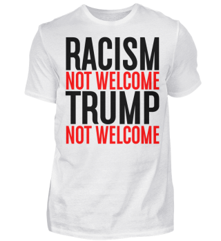 Racism Not Welcome Trump Not Welcome
