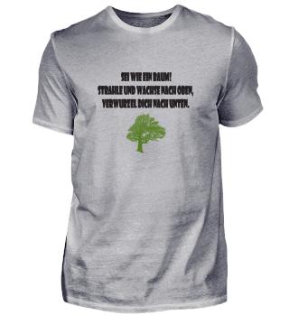 Sei wie der Baum! Tiefsinniger Spruch