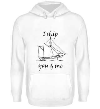 I Ship You and Me Hoodie UNISEX